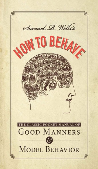 Samuel R. Wells's How to Behave : The Classic Pocket Manual of Good Manners and Model Behavior