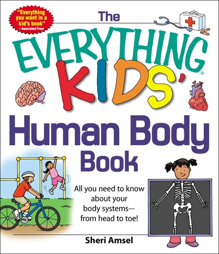 The Everything KIDS' Human Body Book : All You Need to Know About Your Body Systems - From Head to Toe!