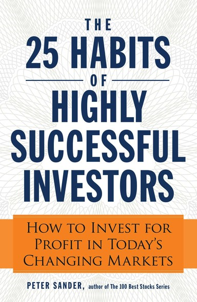 The 25 Habits of Highly Successful Investors : How to Invest for Profit in Today's Changing Markets