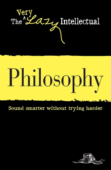 Philosophy : Sound smarter without trying harder