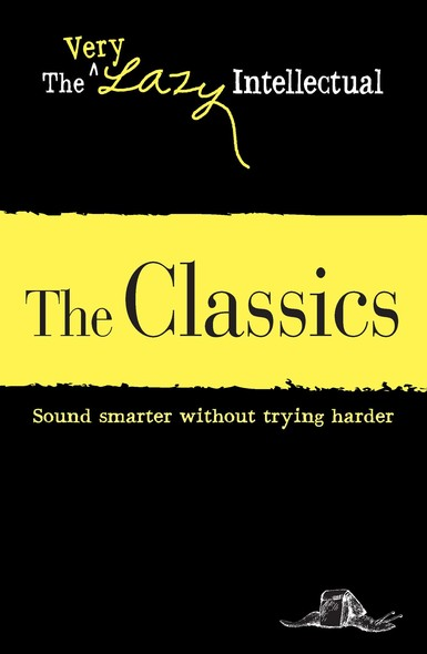 The Classics : Sound smarter without trying harder
