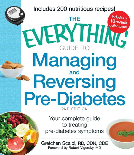 The Everything Guide to Managing and Reversing Pre-Diabetes : Your Complete Guide to Treating Pre-Diabetes Symptoms
