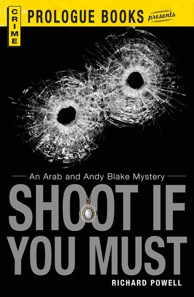 Shoot If You Must : An Arab and Andy Blake Mystery