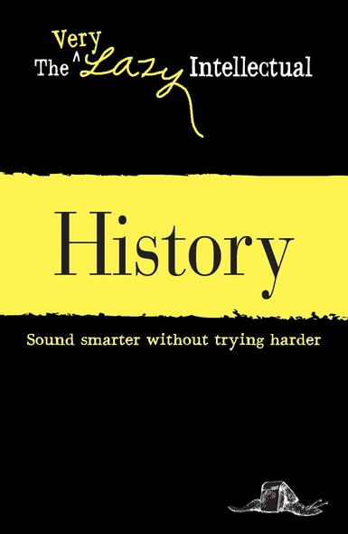 History : Sound smarter without trying harder