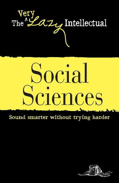 Social Sciences : Sound smarter without trying harder