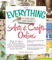The Everything Guide to Selling Arts & Crafts Online : How to sell on Etsy, eBay, your storefront, and everywhere else online