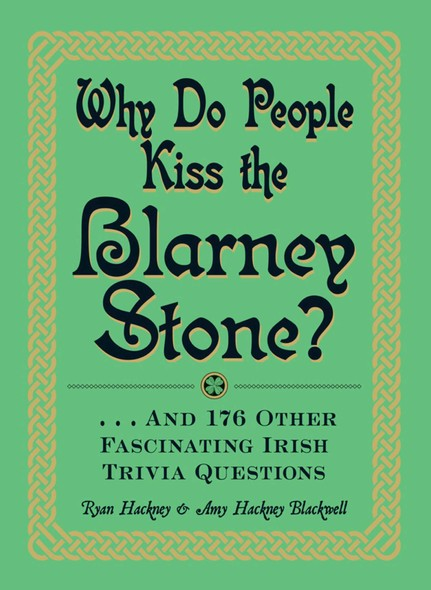 Why Do People Kiss the Blarney Stone? : And 176 Other Fascinating Irish Trivia Questions