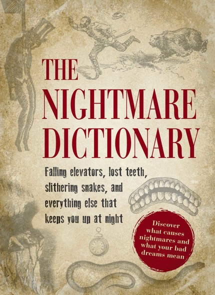 The Nightmare Dictionary : Discover What Causes Nightmares and What Your Bad Dreams Mean