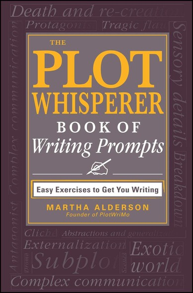 The Plot Whisperer Book of Writing Prompts : Easy Exercises to Get You Writing