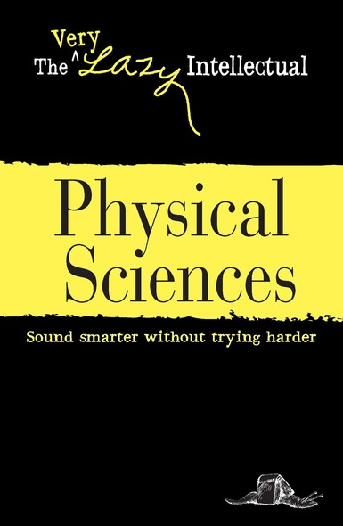Physical Sciences : Sound smarter without trying harder