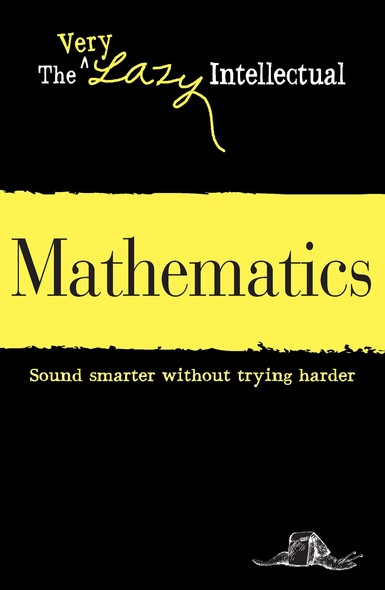 Mathematics : Sound smarter without trying harder