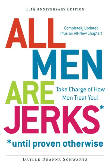 All Men Are Jerks - Until Proven Otherwise, 15th Anniversary Edition : Take Charge of How Men Treat You!