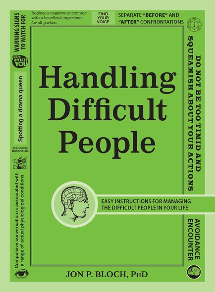 Handling Difficult People : Easy Instructions for Managing the Difficult People in Your Life