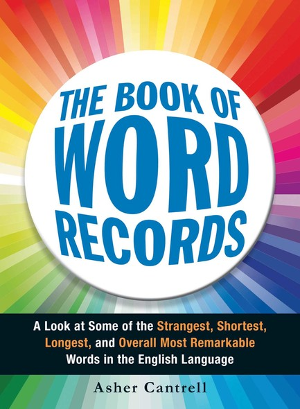 The Book of Word Records : A Look at Some of the Strangest, Shortest, Longest, and Overall Most Remarkable Words in the English Language