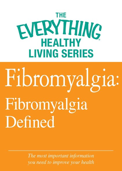 Fibromyalgia: Fibromyalgia Defined : The most important information you need to improve your health