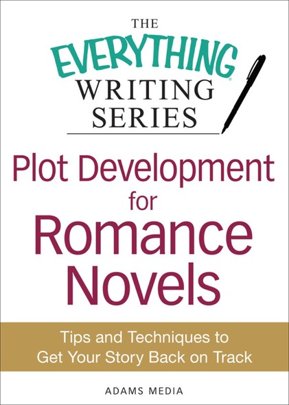 Plot Development for Romance Novels : Tips and Techniques to Get Your Story Back on Track