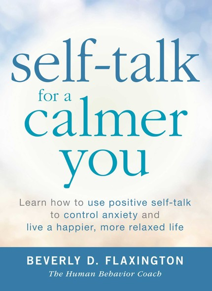 Self-Talk for a Calmer You : Learn how to use positive self-talk to control anxiety and live a happier, more relaxed life