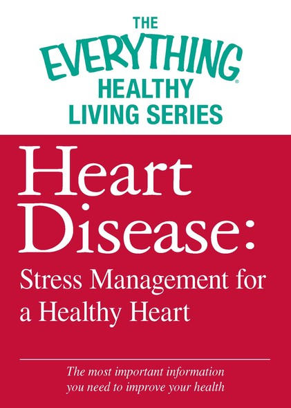 Heart Disease: Stress Management for a Healthy Heart : The most important information you need to improve your health