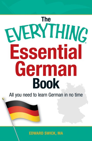 The Everything Essential German Book : All You Need to Learn German in No Time!