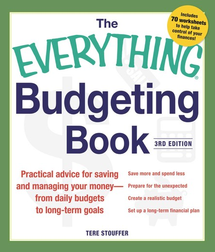 The Everything Budgeting Book : Practical Advice for Saving and Managing Your Money - from Daily Budgets to Long-term Goals
