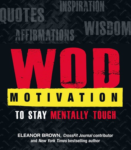WOD Motivation : Quotes, Inspiration, Affirmations, and Wisdom to Stay Mentally Tough