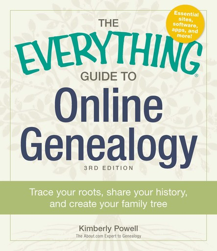 The Everything Guide to Online Genealogy : Trace Your Roots, Share Your History, and Create Your Family Tree