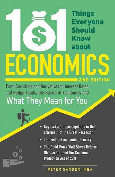 101 Things Everyone Should Know About Economics : From Securities and Derivatives to Interest Rates and Hedge Funds, the Basics of Economics and What They Mean for You