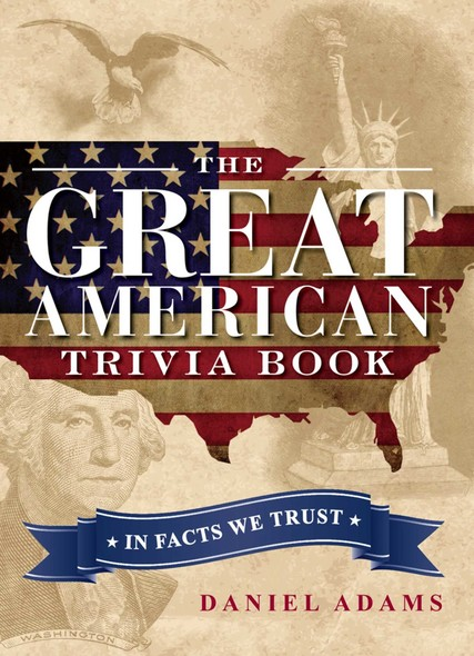 The Great American Trivia Book : In Facts We Trust