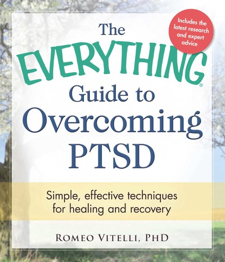 The Everything Guide to Overcoming PTSD : Simple, effective techniques for healing and recovery