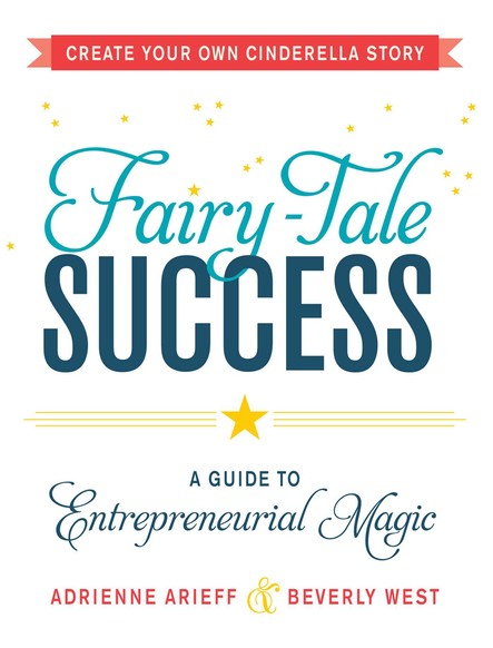 Fairy-Tale Success : A Guide to Entrepreneurial Magic