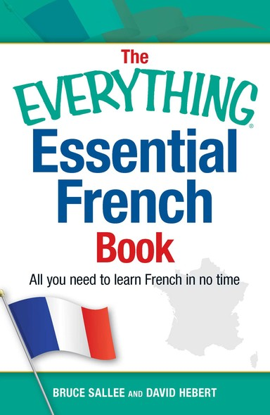 The Everything Essential French Book : All You Need to Learn French in No Time