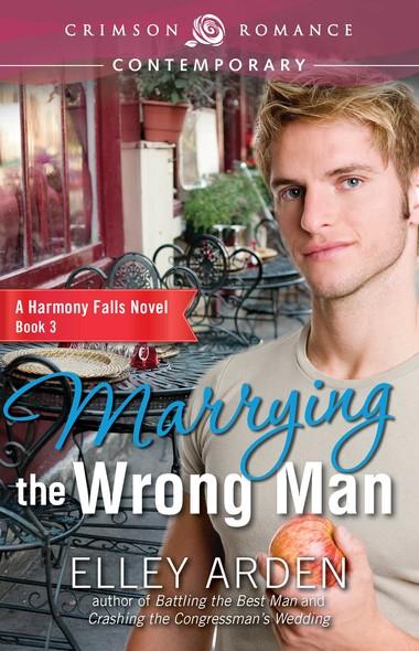 Marrying the Wrong Man : A Harmony Falls Novel Book 3