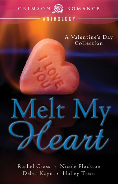 Melt My Heart : A Valentine's Day Collection
