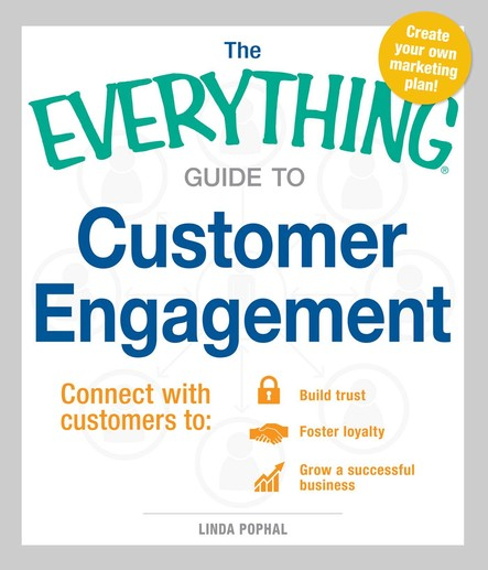The Everything Guide to Customer Engagement : Connect with Customers to Build Trust, Foster Loyalty, and Grow a Successful Business
