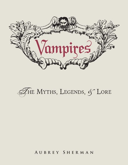 Vampires : The Myths, Legends, and Lore