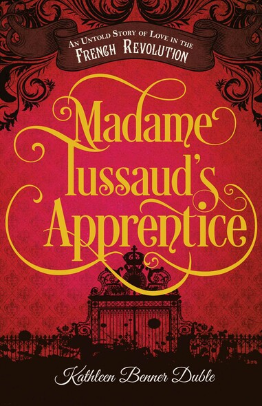 Madame Tussaud's Apprentice : An Untold Story of Love in the French Revolution