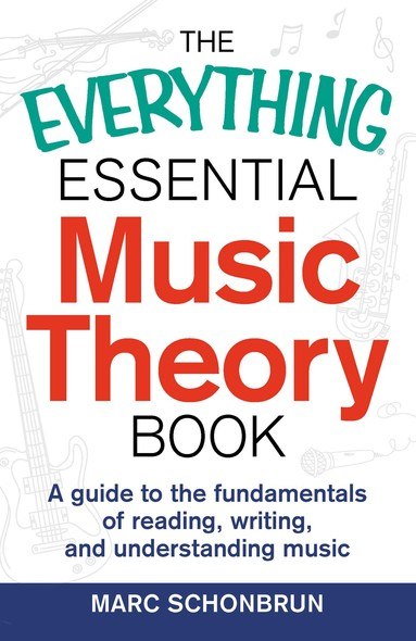 The Everything Essential Music Theory Book : A Guide to the Fundamentals of Reading, Writing, and Understanding Music