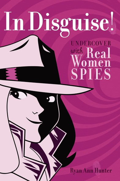 In Disguise! : Undercover with Real Women Spies