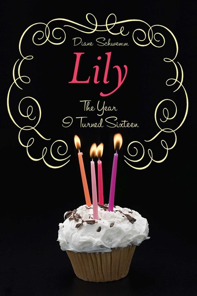 Lily : The Year I Turned Sixteen