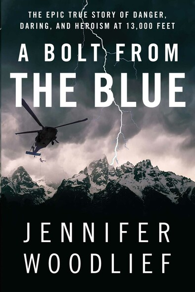 A Bolt from the Blue : The Epic True Story of Danger, Daring, and Heroism at 13,000 Feet