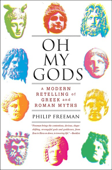 Oh My Gods : A Modern Retelling of Greek and Roman Myths
