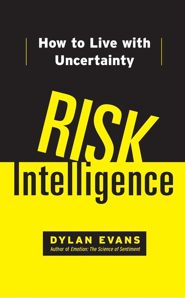 Risk Intelligence : How to Live with Uncertainty