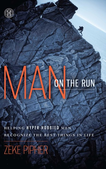 Man on the Run : Helping Hyper-Hobbied Men Recognize the Best Things in Life