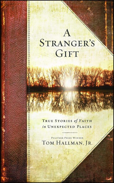 A Stranger's Gift : True Stories of Faith in Unexpected Places