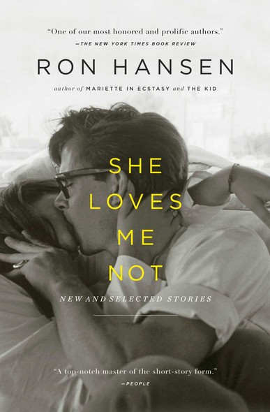 She Loves Me Not : New and Selected Stories