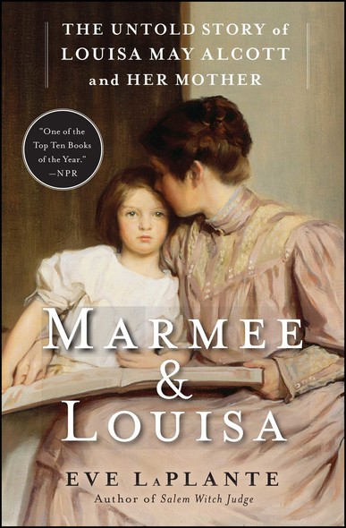 Marmee & Louisa : The Untold Story of Louisa May Alcott and Her Mother