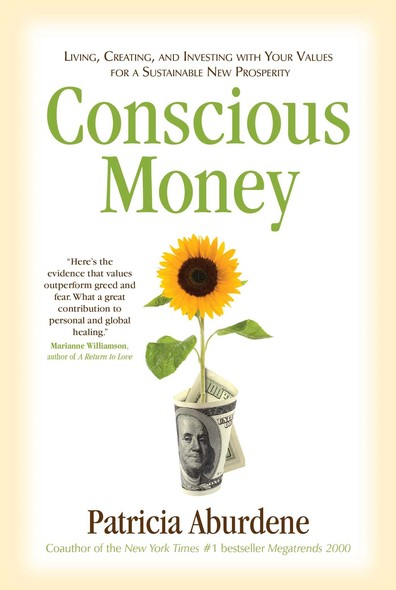 Conscious Money : Living, Creating, and Investing with Your Values for a Sustainable New Prosperity