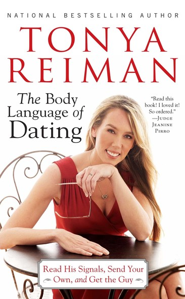 The Body Language of Dating : Read His Signals, Send Your Own, and Get the Guy