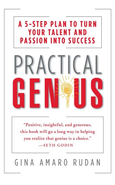 Practical Genius : A 5-Step Plan to Turn Your Talent and Passion into Success (Identify, Express, Surround, Sustain, Market Your Genius)