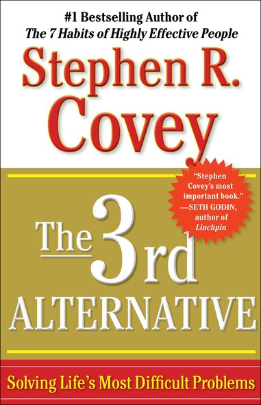 The 3rd Alternative : Solving Life's Most Difficult Problems